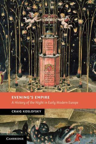 Evenings Empire: A History of the Night in Early Modern Europe  by  Craig Koslofsky