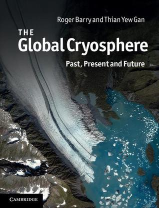 The Global Cryosphere: Past, Present and Future Roger G. Barry