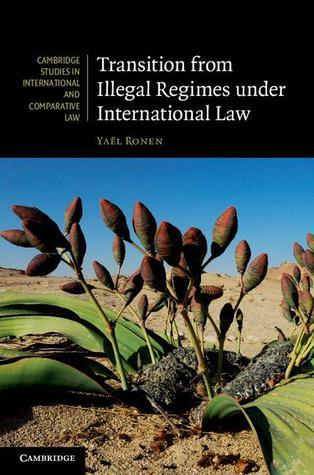 Transition from Illegal Regimes Under International Law  by  Yael Ronen