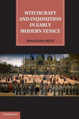 Witchcraft and Inquisition in Early Modern Venice Jonathan Seitz