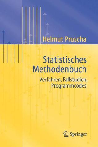 Statistisches Methodenbuch: Verfahren, Fallstudien, Programmcodes Helmut Pruscha
