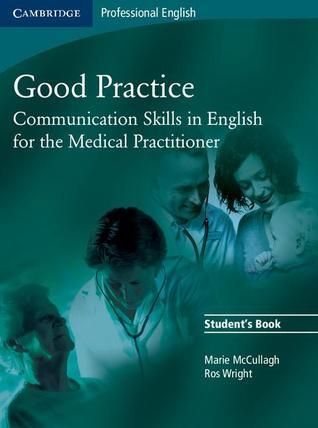 Good Practice: Communication Skills in English for the Medical Practitioner Students Book  by  Marie McCullagh