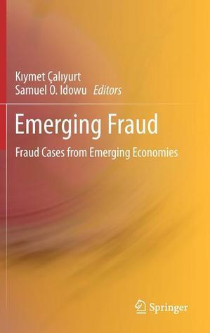 Emerging Fraud: Fraud Cases from Emerging Economies  by  K. Ymet Al Yurt