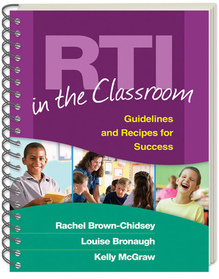RTI in the Classroom: Guidelines and Recipes for Success Rachel Brown-Chidsey