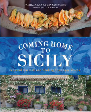 Coming Home to Sicily: Seasonal Harvests and Cooking from Case Vecchie  by  Fabrizia Lanza