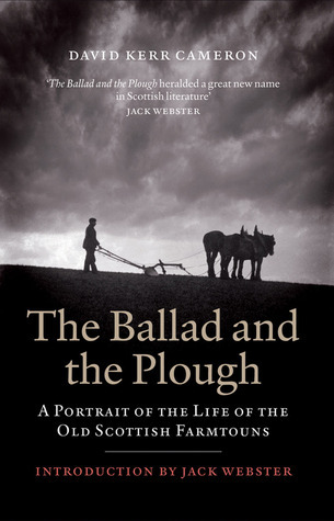 The Ballad and the Plough: A Portrait of the Life of the Old Scottish Farmtouns  by  David Kerr Cameron