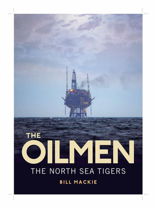 The Oilmen: The North Sea Tigers  by  Bill Mackie