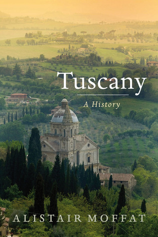 Tuscany: A History  by  Alistair Moffat