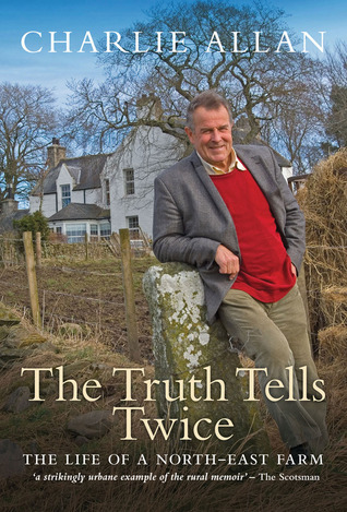 The Truth Tells Twice: The Life of a North-East Farm Charlie Allan