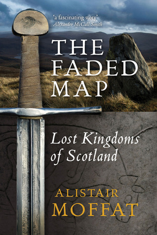 The Faded Map: The Story of the Lost Kingdoms of Scotland Alistair Moffat