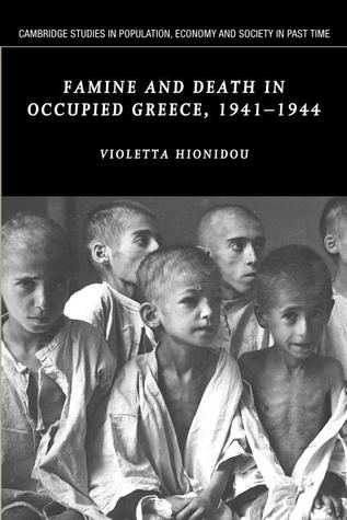 Famine and Death in Occupied Greece, 1941 1944  by  Violetta Hionidou