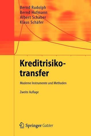 Kreditrisikotransfer: Moderne Instrumente Und Methoden  by  Bernd Rudolph