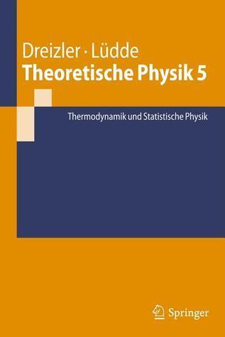 Theoretische Physik: Bd. 5 Thermodynamik Und Statistische Physik  by  Reiner M. Dreizler