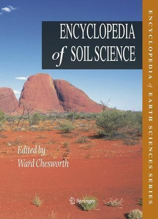 Encyclopedia Of Soil Science  by  Ward Chesworth