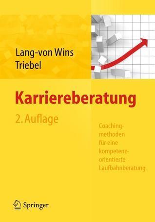 Karriereberatung. Coachingmethoden F R Eine Kompetenzorientierte Laufbahnberatung  by  Thomas Lang-von Wins