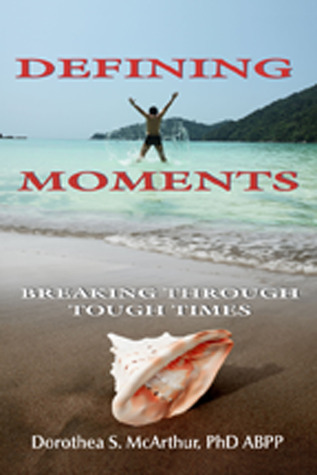 Defining Moments: Breaking Through Tough Times  by  Dorothea S. McArthur