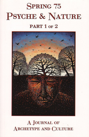 Spring #75 Psyche & Nature Part 1 of 2: A Journal of Archetype and Culture Nancy Cater