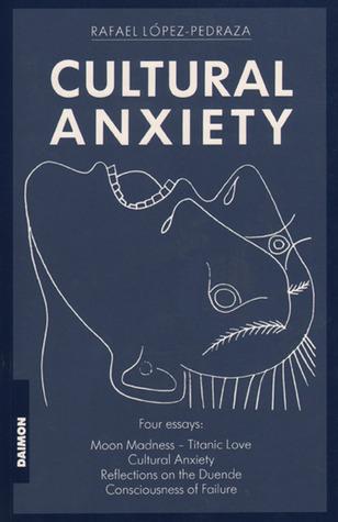 Cultural Anxiety Rafael Lopez-Pedraza