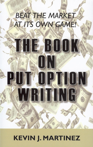 The Book on Put Option Writing  by  Kevin J. Martinez