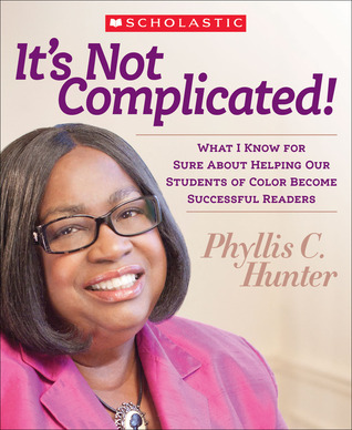 Its Not Complicated! What I Know for Sure About Helping Our Students of Color Become Successful Readers  by  Phyllis Hunter