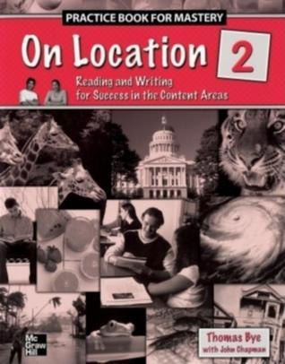On Location 2, Practice Book for Mastery: Reading and Writing for Success in the Content Areas  by  Thomas Bye