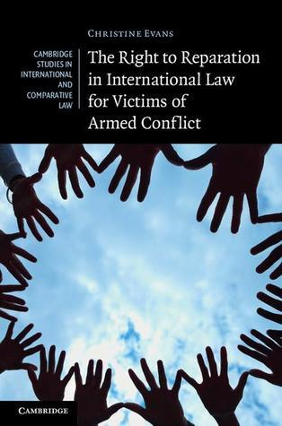 The Right to Reparation in International Law for Victims of Armed Conflict Christine Evans