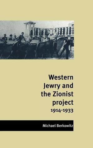Western Jewry and the Zionist Project, 1914 1933  by  Michael Berkowitz
