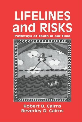 Lifelines and Risks: Pathways of Youth in Our Lifetime Robert B. Cairns