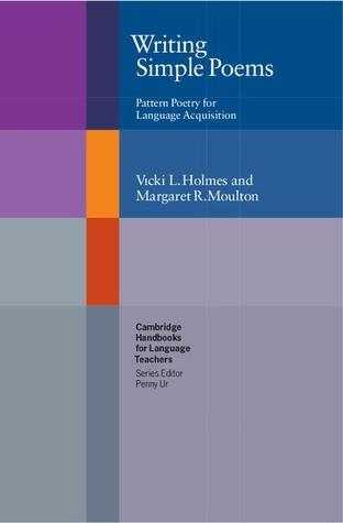 Writing Simple Poems: Pattern Poetry for Language Acquisition Vicki Holmes