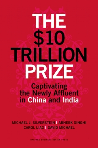 The $10 Trillion Prize: Captivating the Newly Affluent in China and India David    Michael