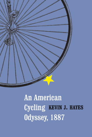 An American Cycling Odyssey, 1887 Kevin J. Hayes