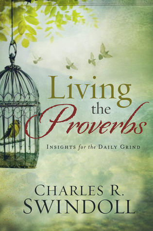Living the Proverbs: Insight for the Daily Grind  by  Charles R. Swindoll