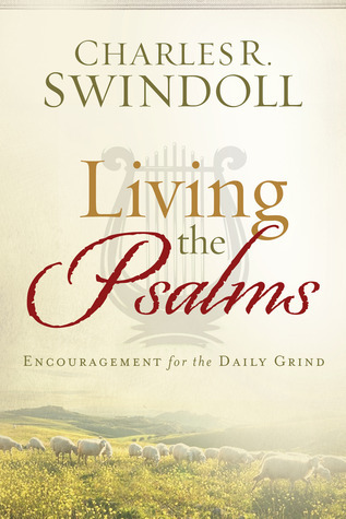 Living the Psalms: Encouragement for the Daily Grind  by  Charles R. Swindoll