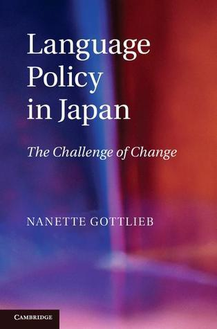 Language Policy in Japan: The Challenge of Change  by  Nanette Gottlieb