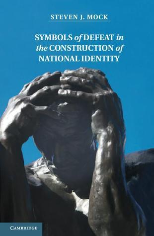 Symbols of Defeat in the Construction of National Identity  by  Steven J. Mock