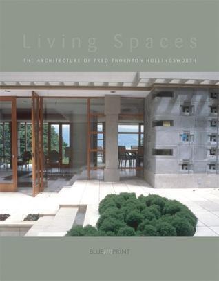 Living Spaces: The Architecture of Fred Thornton Hollingsworth Fred Thornton Hollingsworth