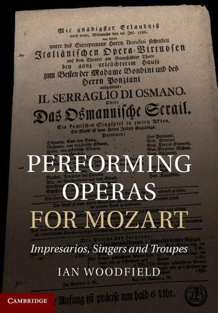 Performing Operas for Mozart: Impresarios, Singers and Troupes Ian Woodfield