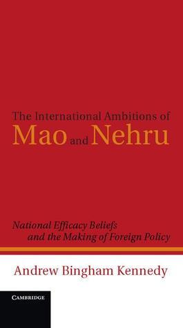 The International Ambitions of Mao and Nehru Andrew Bingham Kennedy