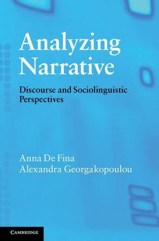 Analyzing Narrative: Discourse and Sociolinguistic Perspectives  by  Anna de Fina