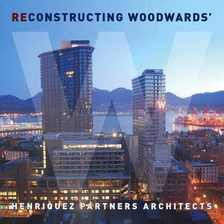 Deconstructing/Reconstructing Woodwards: A Flip Book  by  Henriquez Partners Architects