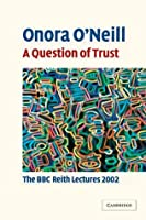 A Question of Trust: The BBC Reith Lectures 2002