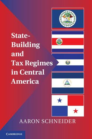 State-Building and Tax Regimes in Central America  by  Aaron Schneider