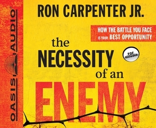The Necessity of an Enemy (Library Edition): How the Battle You Face Is Your Best Opportunity  by  Ron Carpenter