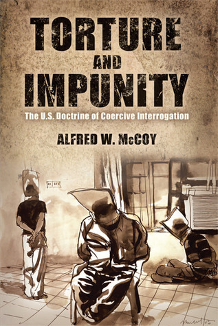 Torture and Impunity: The U.S. Doctrine of Coercive Interrogation  by  Alfred W. McCoy