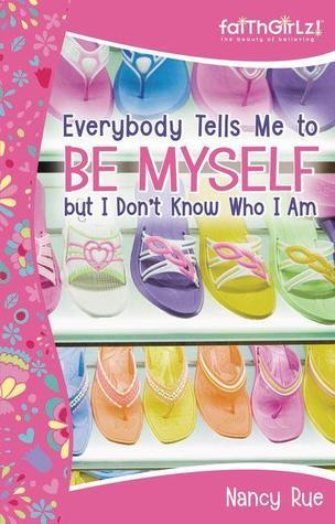 Everybody Tells Me to Be Myself But I Dont Know Who I Am! Nancy Rue