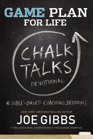 Game Plan for Life CHALK TALKS Joe Gibbs