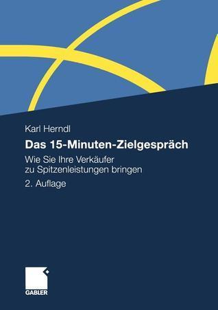 Das 15-Minuten-Zielgesprach: Wie Sie Ihre Verkaufer Zu Spitzenleistungen Bringen Karl Herndl