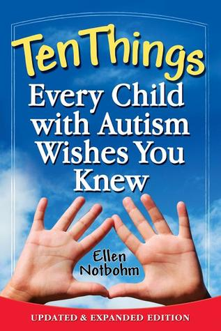 Ten Things Every Child with Autism Wishes You Knew: Updated and Expanded Edition  by  Ellen Notbohm