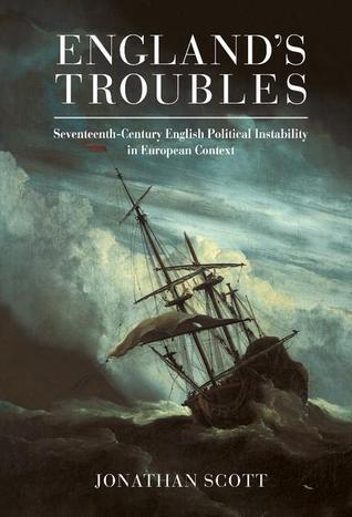 Englands Troubles: Seventeenth-Century English Political Instability in European Context Jonathan  Scott