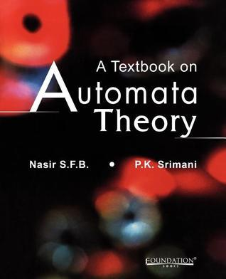 A Textbook on Automata Theory  by  P.K. Srimani